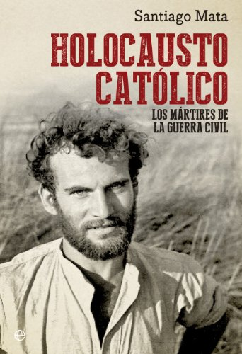 9788499709031: Holocausto Católico. Los Mártires De La Guerra Civil (Historia del siglo XX)