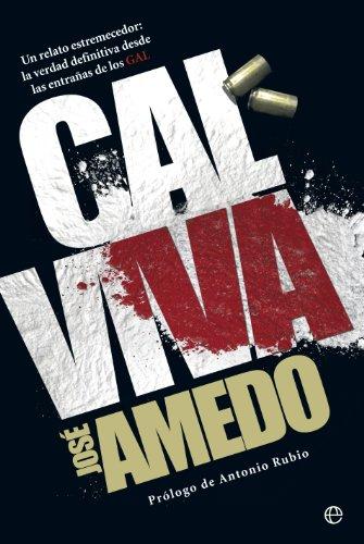 9788499709062: Cal Viva. Un Relato Estremecedor. La Verdad Definitiva Desde Las Entrañas De Los GAL (Biografías y Memorias)