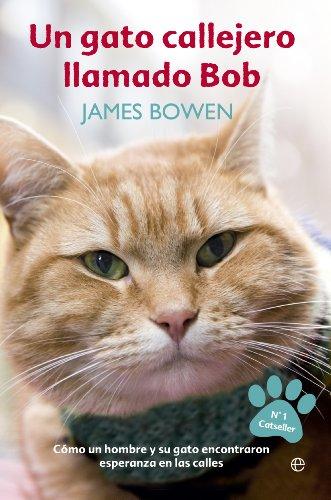 Un gato callejero llamado Bob: cómo un hombre y su gato encontraron esperanza en las calles:...