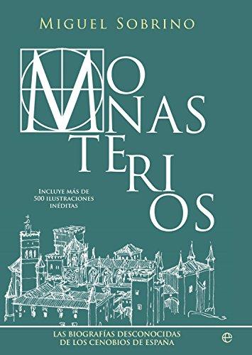 9788499709468: Monasterios. Un Recorrido Biográfico Por Los Conjuntos Monasticos Mas Grandiosos Y Reconditos De España (Historia)