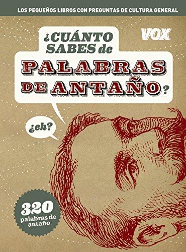 CUANTO SABES DE PALABRAS DE ANTAÑO?: 320 PALABRAS DE ANTAÑO: VV.AA.