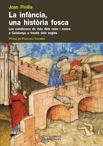 9788499751498: La Infancia, Una Historia Fosca: Les Condicions de Vida Dels Nens a Catalunya a Traves Dels Segles
