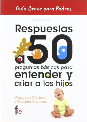 9788499767383: Respuestas a 50 preguntas basicas para entender y criar a los hijos / Answers to 50 basic questions for understanding and raise children: Conceptos ... / Brief Guides for Parents) (Spanish Edition)