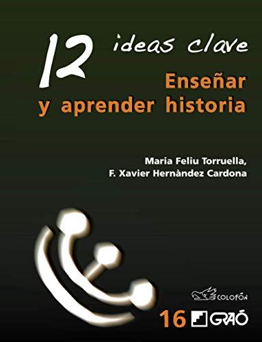 12 ideas clave. Enseñar y aprender historia.: Feliu Torruella, Maria