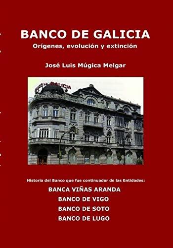 9788499810676: BANCO DE GALICIA, orígenes, evolución y extinción (Spanish Edition)