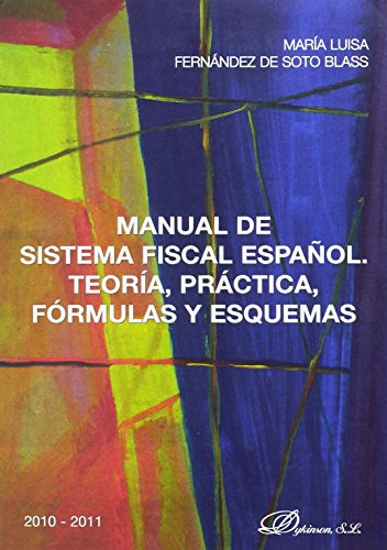 9788499820019: Manual de Sistema Fiscal Espanol / Spanish Tax System Manual: Teoria, Practica, Formulas Y Esquemas 2010-2011 / Theory, Practice, Formulas and Diagrams (Spanish Edition)