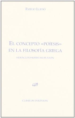 9788499820101: El concepto poiesis en la filosofia griega / Poiesis concept in Greek philosophy: Heraclito. Sofistas. Platon / Heraclitus. Sophists. Plato. (Spanish Edition)
