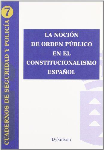 9788499822020: La nocion de orden publico en el constitucionalismo espanol / The notion of public order in Spanish constitutionalism (Cuadernos De Seguridad Y ... of Security and Police) (Spanish Edition)