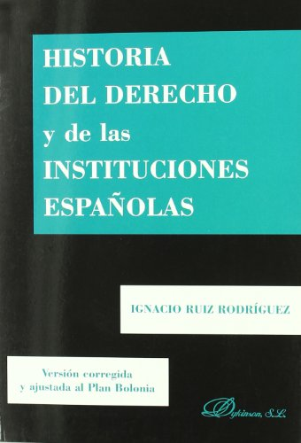 9788499827391: Historia del derecho y de las instituciones espanolas / History of Law and Spanish institutions: Versión corregida y ajustada al plan Bolonia / ... to the Bologna Plan (Spanish Edition)
