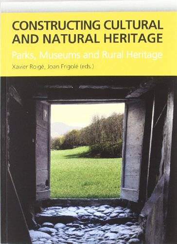 CONSTRUCTING CULTURAL AND NATURAL HERITAGE. PARKS, MUSEUMS AND RURAL HERITAGE