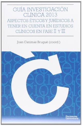 9788499841854: Guía Investigación Clínica 2013: Aspectos éticos y jurídicos a tener en cuenta en estudios clínicos en fase II y III (Càtedra Promoció de la Salut)