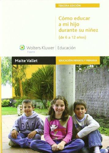 9788499870397: Cómo educar a mi hijo durante su niñez (de 6 a 12 años) 3ª Ed (Educación infantil y primaria)