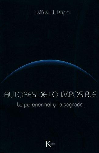 Autores de lo imposible: Lo paranormal y lo sagrado (Spanish Edition) (8499881335) by Jeffrey J. Kripal