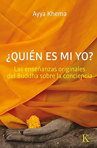 9788499881911: ¿Quién es mi yo?: Las enseñanzas originales del Buddha sobre la conciencia (Spanish Edition)