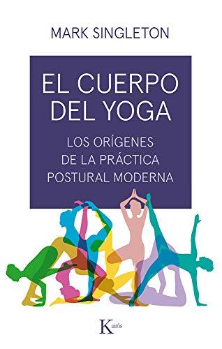 9788499886534: El cuerpo del yoga: Los orígenes de la práctica postural moderna (Ensayo)