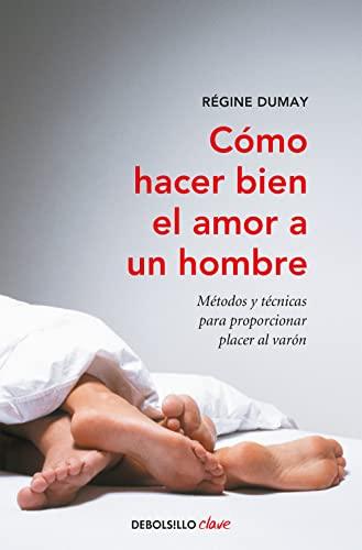 9788499891637: Cómo hacer bien el amor a un hombre: Métodos y técnicas para proporcionar placer al varón (CLAVE)