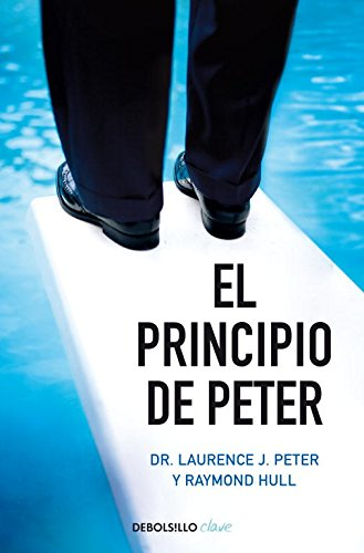 El principio de Peter / The Peter Principle (Spanish Edition) (8499896839) by Laurence J. Peter; Raymond Hull