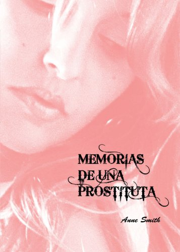 Memorias De Una Prostituta (Spanish Edition) (8499913407) by Smith, Anne