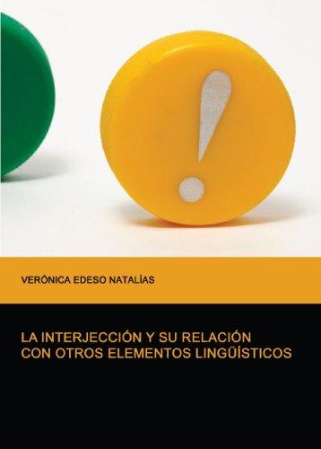 9788499913582: La Interjección Y Su Relación Con Otros Elementos Lingüísticos