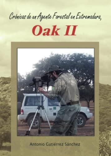 9788499915494: Crónicas De Un Agente Forestal En Extremadura, Oak II (Spanish Edition)