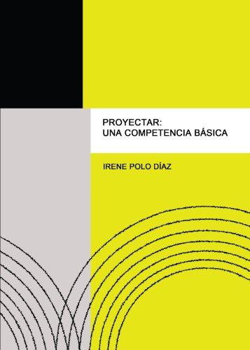 9788499916590: Proyectar: Una Competencia Básica (Spanish Edition)
