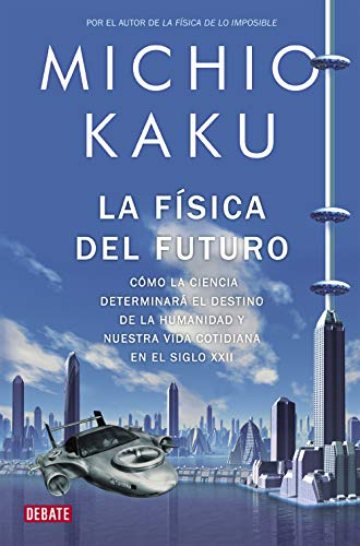 9788499920115: La física del futuro / Physics of the Future: Cómo la ciencia determinará el destino de la humanidad y nuestra vida cotidiana en el siglo XXII / How ... Lives by the Year 2100 (Spanish Edition)