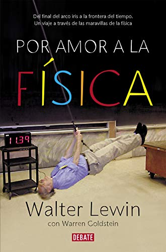 9788499920610: Por amor a la fisica / For The Love of Physics: Del final del arco iris a la frontera del tiempo - Un viaje a traves de las maravillas de la fisica / ... Rainbow to the Edge of Time (Spanish Edition)