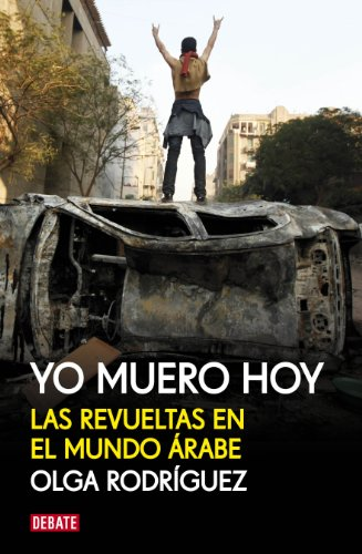 9788499920856: Yo muero hoy / I Die Today: Las revueltas en el mundo arabe / The Riots in the Arab World (Spanish Edition)