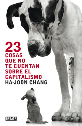 9788499921365: 23 cosas que no te cuentan sobre el capitalismo / 23 Things They Don't Tell You About Capitalism (Spanish Edition)