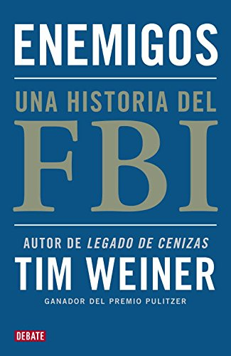 Enemigos: Una historia del FBI (Spanish Edition): Weiner, Tim