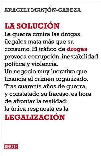 9788499921532: La solución: La legalización de las drogas (DEBATE)