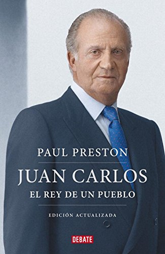 9788499922171: Juan Carlos I: El rey de un pueblo / Steering Spain from Dictatorship to Democracy (Debate) (Spanish Edition)