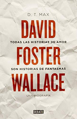 9788499922935: Todas las historias de amor son historias de fantasmas: David Foster Wallace. Una biografía (DEBATE)