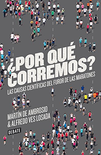 9788499923178: ¿Por qué corremos? / Why do we run?: Las causas científicas del furor de los maratones / The Scientific Causes of the Wrath of Marathons (Spanish Edition)