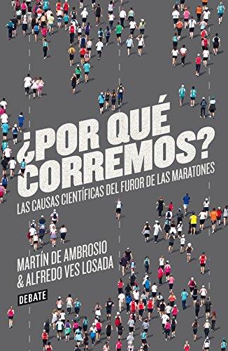 9788499923178: ¿Por qué corremos? / Why do we run?: Las causas científicas del furor de los maratones / The Scientific Causes of the Wrath of Marathons (Spanish Edition)