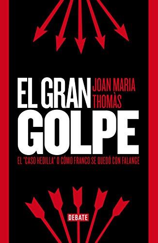 9788499923529: El gran golpe / The Big Hit: El Caso Hedilla O Cómo Franco Se Quedó Con Falange / the Hedilla Case or How Franco Kept Falange (Spanish Edition)