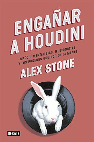 9788499923680: Engañar a Houdini: Magos, mentalistas, ilusionistas y los poderes ocultos de la mente (Sociedad)
