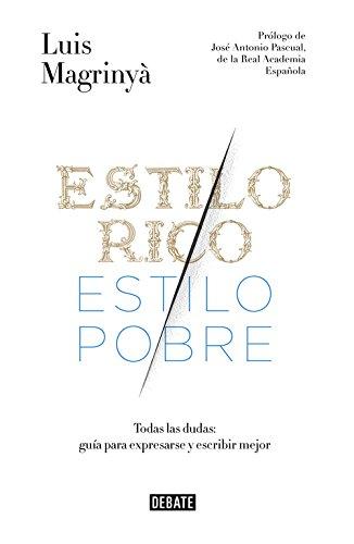 9788499925066: Estilo Rico, Estilo Pobre. Gu�a Pr�ctica Para Expresarse Y Escribir Mejor (DEBATE)