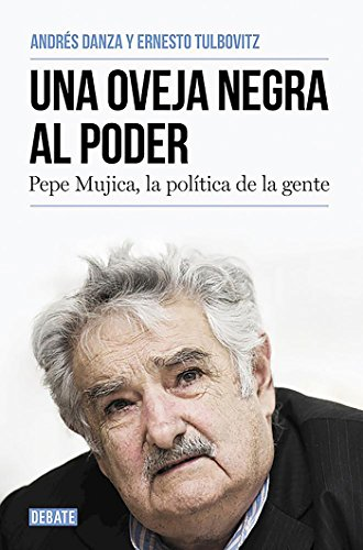 9788499925769: Una oveja negra al poder. Pepe Mujica, la política de la gente / A Black Sheep in Power: Pepe Mujica, a Different Kind of Politician (Spanish Edition)