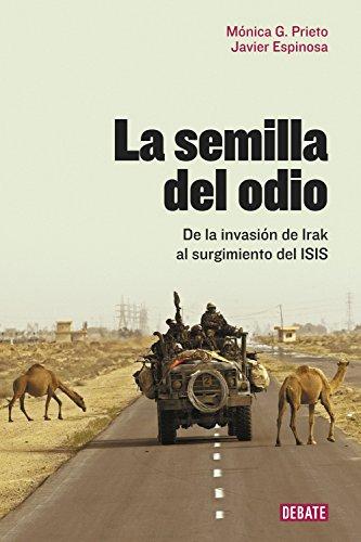 9788499927466: La semilla del odio: De la invasión de Irak al surgimiento del ISIS (Crónica y Periodismo)