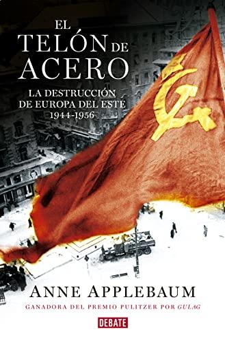 9788499927886: El telón de acero: La destrucción de Europa del Este 1944-1956 (DEBATE)