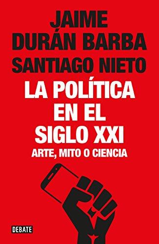 POLITICA EN EL SIGLO XXI,LA (DEF) (Paperback): Jaime Duran Barba