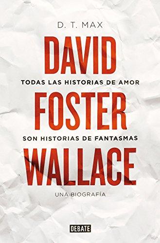 9788499928616: Todas las historias de amor son historias de fantasmas: David Foster Wallace. Una biografía (DEBATE)