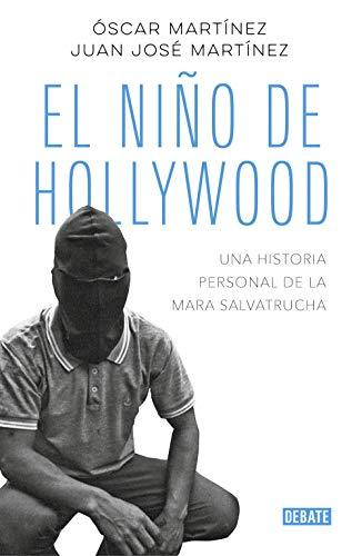 9788499929613: El niño de Hollywood: Una historia personal de la Mara Salvatrucha (Crónica y Periodismo)