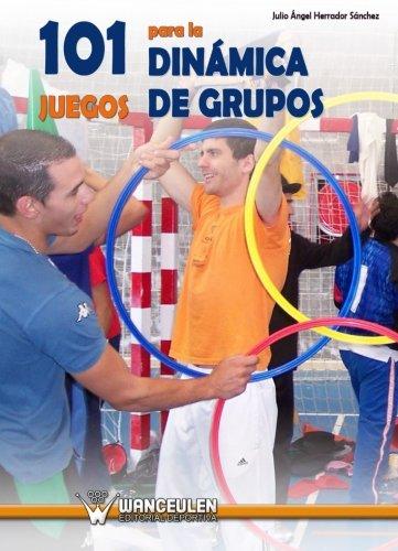 9788499931951: 101 Juegos Para La Dinámica De Grupos (Spanish Edition)