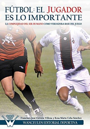 9788499932743: Fútbol el jugador es lo importante