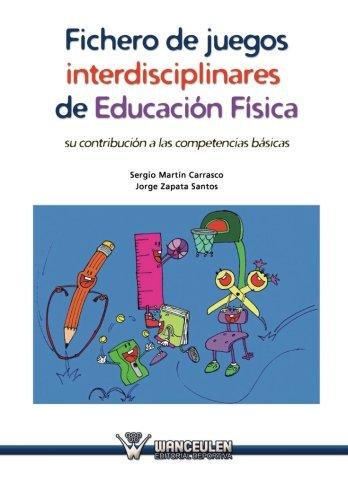 Fichero de juegos interdisciplinares de educaci?n f?sica: Mart?n Carrasco, Sergio