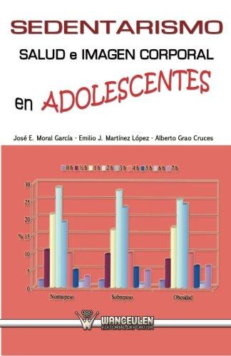 Sedentarismo salud e imagen corporal en adolescentes: Alberto Grao Cruces