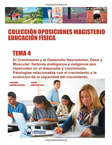9788499934754: Colección Oposiciones Magisterio Educación Física. Tema 4: El Crecimiento y el Desarrollo Neuromotor, Óseo y Muscular. Factores endógenos y exógenos ... el desarrollo y crecimiento (Spanish Edition)