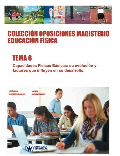 9788499934778: Colección Oposiciones Magisterio Educación Física. Tema 6: Capacidades Físicas Básicas, su evolución y factores que influyen en su desarrollo. (Spanish Edition)
